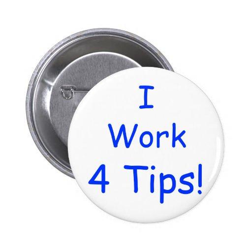 I, Work, 4 Tips! 2 Inch Round Button