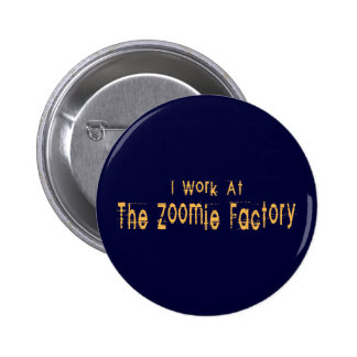 I Work At The Zoomie Factory Pinback Button