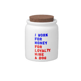 I Work For Money For Loyalty Hire A Dog Candy Dish