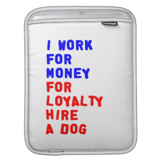 I Work For Money For Loyalty Hire A Dog iPad Sleeves