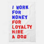 I Work For Money For Loyalty Hire A Dog Kitchen Towels