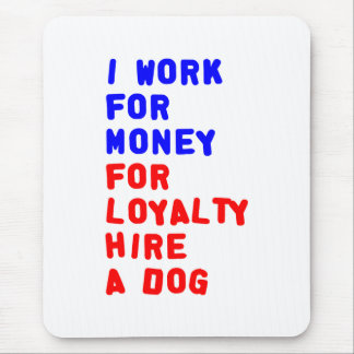 I Work For Money For Loyalty Hire A Dog Mouse Pad