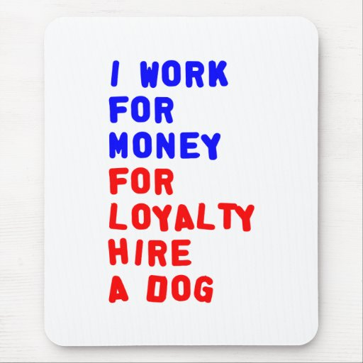 I Work For Money For Loyalty Hire A Dog Mousepad
