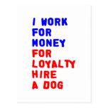 I Work For Money For Loyalty Hire A Dog Post Cards