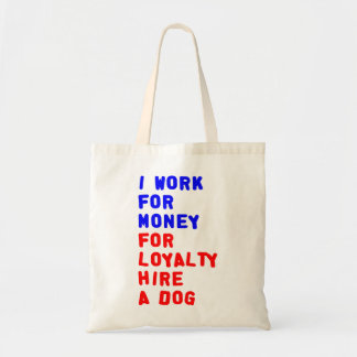 I Work For Money For Loyalty Hire A Dog Tote Bag