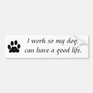 I work for my dogs bumper sticker