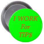 I WORK For TIP$ Pinback Button