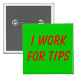 I Work for Tips 2 Inch Square Button