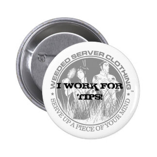 I WORK FOR TIPS! BUTTON - Customized - Customized