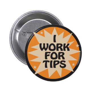 I Work for Tips Pinback Button