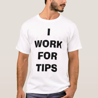 I work for tips T-Shirt