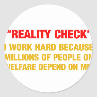 I work hard because millions on welfare depend on classic round sticker