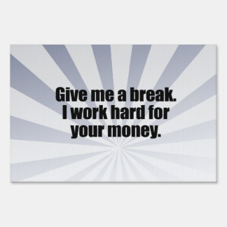 I WORK HARD FOR YOUR MONEY.png Yard Sign