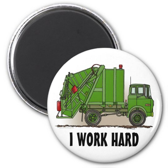 I Work Hard Garbage Truck Green Round Magnet