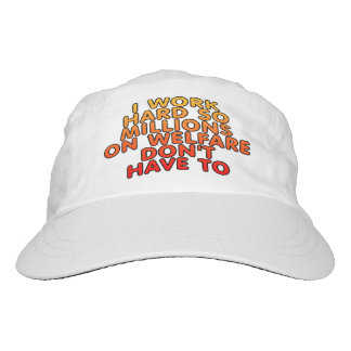 I work hard so millions on welfare don't have to headsweats hat