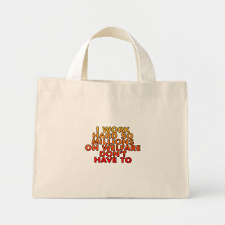 I work hard so millions on welfare don't have to mini tote bag