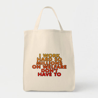 I work hard so millions on welfare don't have to tote bag