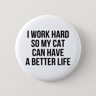 I Work Hard So My Cat Can Have A Better Life Button
