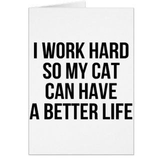I Work Hard So My Cat Can Have A Better Life Card