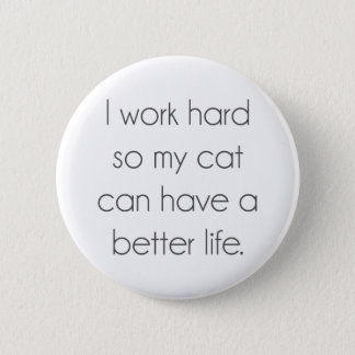 I work hard so my cat can have a better life pinback button