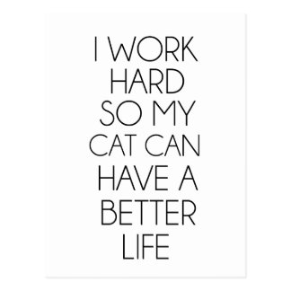 I work hard so my cat can have a better life postcard