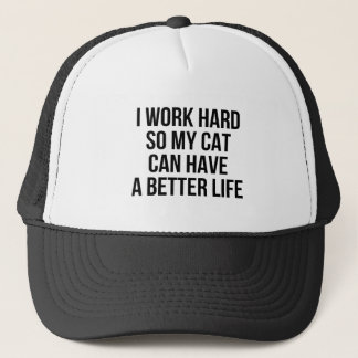 I Work Hard So My Cat Can Have A Better Life Trucker Hat