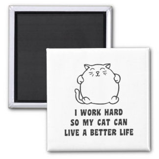 I Work Hard So My Cat Can Live A Better Life 2 Inch Square Magnet
