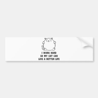I Work Hard So My Cat Can Live A Better Life Bumper Sticker