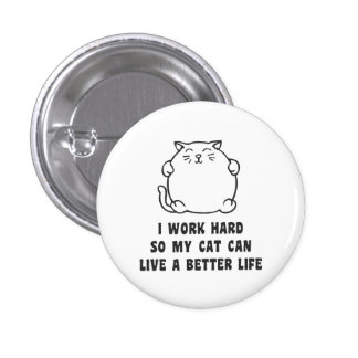 I Work Hard So My Cat Can Live A Better Life Pin