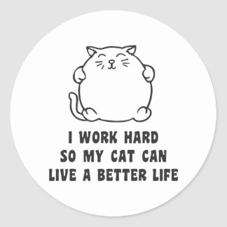 I Work Hard So My Cat Can Live A Better Life Classic Round Sticker