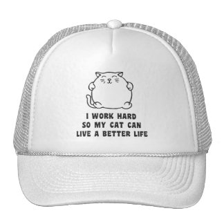 I Work Hard So My Cat Can Live A Better Life Trucker Hat