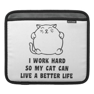 I Work Hard So My Cat Can Live A Better Life iPad Sleeve