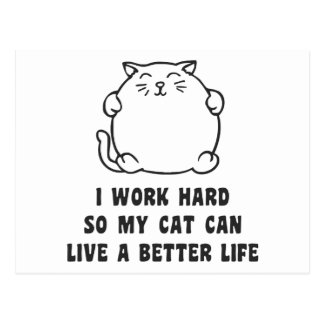 I Work Hard So My Cat Can Live A Better Life Postcard