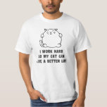 I Work Hard So My Cat Can Live A Better Life T Shirt