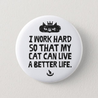 I work hard so my cat can live better pinback button
