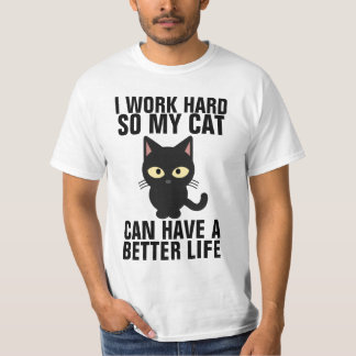 I WORK HARD SO MY CAT HAVE BETTER LIFE T-shirts