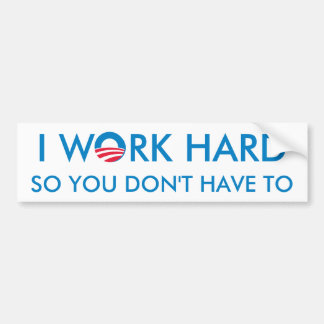 I Work Hard so You Don't Have To Bumper Sticker