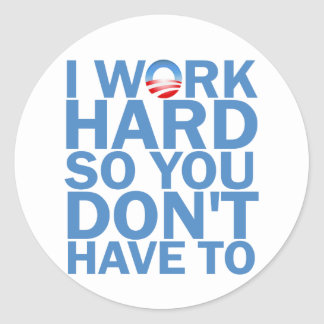 I Work Hard so You Don't Have To Round Sticker