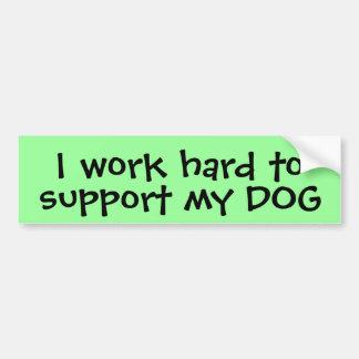I work hard to support my dog bumper sticker