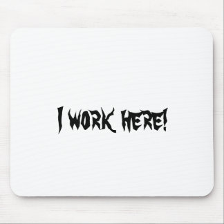 I work here! mousepads