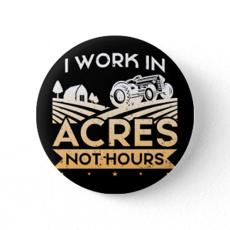 I Work In Acres Not Hours Farmer Life Tractor Button
