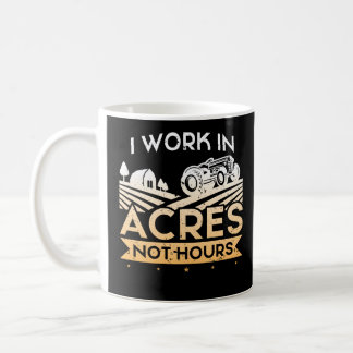 I Work In Acres Not Hours Farmer Life Tractor Coffee Mug