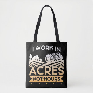 I Work In Acres Not Hours Farmer Life Tractor Tote Bag