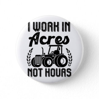 I work in acres not hours Tractor Farmer Life Button