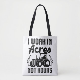 I work in acres not hours Tractor Farmer Life Tote Bag