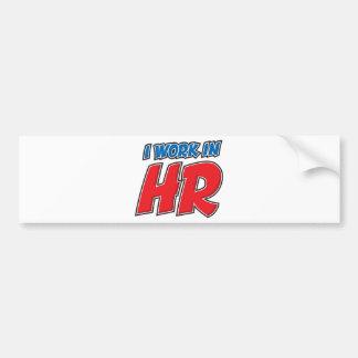 I work in HR Products Bumper Sticker