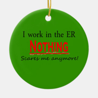 I Work In The ER Nothing Scares Me Anymore Ornam Ceramic Ornament