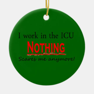I work in the ICU Nothing Scares Me Anymore Ceramic Ornament