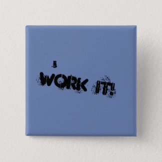 I WORK IT! Button
