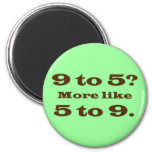 I work long hours everyday (2) 2 inch round magnet
